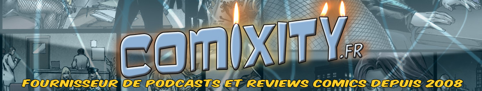 Comixity : Podcast &amp; Reviews Comics VO VF &#8211; Comixity.fr